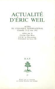 Centre Eric Weil - Actualité d'Eric Weil - Actes du colloque international, Chantilly 21-22 mai 1982.