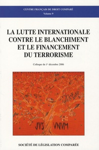 Centre Français Droit Comparé - La lutte internationale contre le blanchiment et el financement du terrorisme - Colloque du 1er décembre 2006.