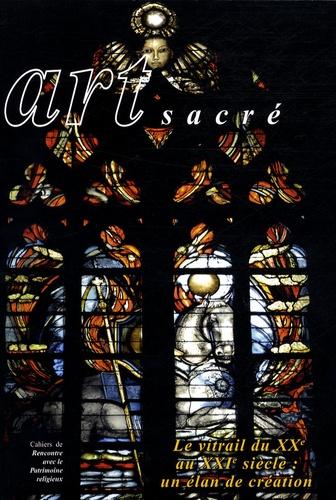 Art sacré N° 22/2006 Le vitrail du XXe au XXIe siècle : un élan de création - Michel Maupoix