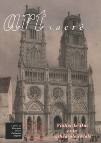 Michel Maupoix et Marie-France Cussinet - Art sacré N° 23/2007 : Viollet-le-Duc et la cathédrale idéale.