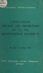 Centre international d'études - L'éducation devant les problèmes de la vie quotidienne moderne - Colloque international, Sèvres 20 juin-6 juillet 1954.