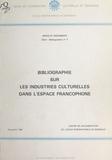Centre international francopho - Bibliographie sur les industries culturelles dans l'espace francophone.