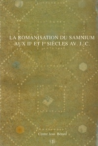 Centre Jean Bérard - La romanisation du Samnium aux IIe et Ier s. av. J.-C. - Actes du Colloque International (Naples 1988).