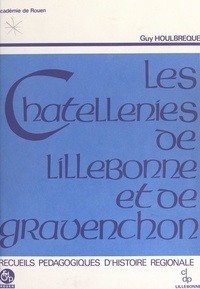 Centre local de documentation et Guy Houlbreque - Les châtellenies de Lillebonne et de Gravenchon.