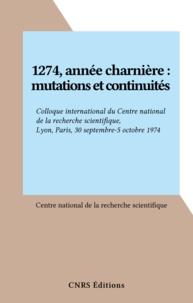 Centre national de la recherch - 1274, année charnière : mutations et continuités - Colloque international du Centre national de la recherche scientifique, Lyon, Paris, 30 septembre-5 octobre 1974.