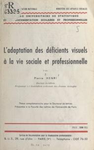 Centre national de la recherch et Pierre Henri - L'adaptation des déficients visuels à la vie sociale et professionnelle - Thèse complémentaire pour le Doctorat ès lettres.