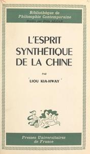 Centre national de la recherch et Kia-hway Liou - L'esprit synthétique de la Chine - Étude de la mentalité chinoise selon les textes des philosophes de l'Antiquité.