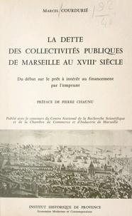 Centre national de la recherch et  Chambre de commerce et d'indus - La dette des collectivités publiques de Marseille au XVIIIe siècle - Du débat sur le prêt à intérêt, au financement par l'emprunt.
