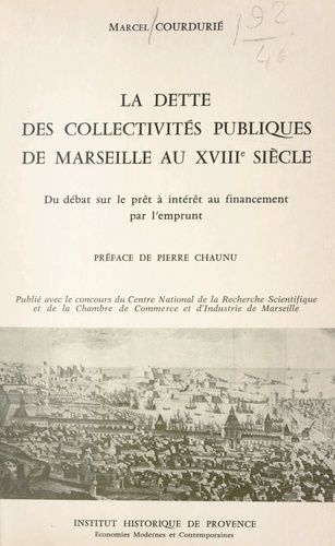La dette des collectivités publiques de Marseille au XVIIIe siècle. Du débat sur le prêt à intérêt, au financement par l'emprunt