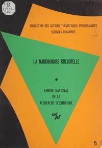 Centre national de la recherch et Armel Huet - La marchandise culturelle.
