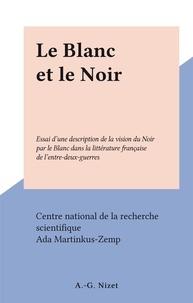 Centre national de la recherch et Ada Martinkus-Zemp - Le Blanc et le Noir - Essai d'une description de la vision du Noir par le Blanc dans la littérature française de l'entre-deux-guerres.