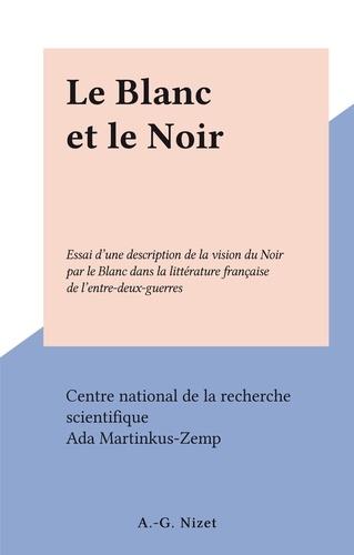 Le Blanc et le Noir. Essai d'une description de la vision du Noir par le Blanc dans la littérature française de l'entre-deux-guerres
