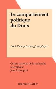 Centre national de la recherch et Jean Masseport - Le comportement politique du Diois - Essai d'interprétation géographique.