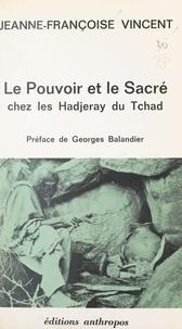Centre national de la recherch et Jeanne-Françoise Vincent - Le pouvoir et le sacré chez les Hadjeray du Tchad.
