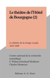 Centre national de la recherch et S. Wilma Deierkauf-Holsboer - Le théâtre de l'Hôtel de Bourgogne (2) - Le théâtre de la troupe royale, 1635-1680.