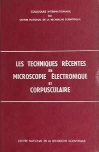 Centre national de la recherch et Charles Fert - Les techniques récentes en microscopie électronique et corpusculaire.