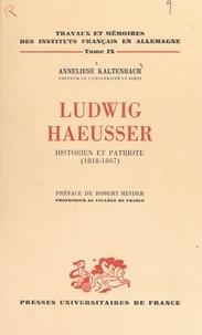 Centre national de la recherch et Anneliese Kaltenbach - Ludwig Haeusser, historien et patriote (1818-1867) - Contribution à l'étude de l'histoire politique et culturelle franco-allemande au XIXe siècle.