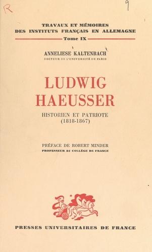 Ludwig Haeusser, historien et patriote (1818-1867). Contribution à l'étude de l'histoire politique et culturelle franco-allemande au XIXe siècle