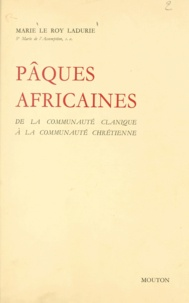 Centre national de la recherch et Marie Le Roy Ladurie - Pâques africaines - De la communauté clanique à la communauté chrétienne.