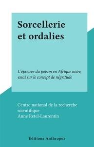 Centre national de la recherch et Anne Retel-Laurentin - Sorcellerie et ordalies - L'épreuve du poison en Afrique noire, essai sur le concept de négritude.