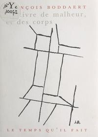 Centre National des Lettres et François Boddaert - Ce livre de malheur, et des corps.