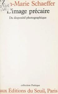 Centre National des Lettres et Jean-Marie Schaeffer - L'image précaire - Du dispositif photographique.