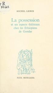 Centre National des Lettres et Michel Leiris - La possession et ses aspects théâtraux chez les Éthiopiens de Gondar.