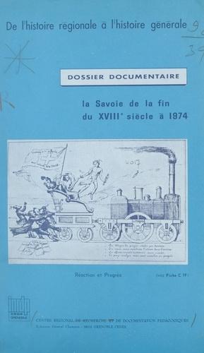 La Savoie, de la fin du XVIIIe siècle à 1974. Réaction et progrès. Dossier documentaire