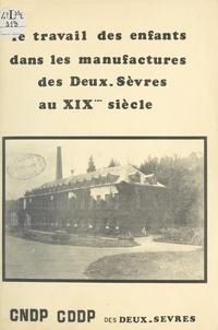 Centre régional de documentati et  Service Éducatif des Archives - Le travail des enfants dans les manufactures des Deux-Sèvres au XIXe siècle.