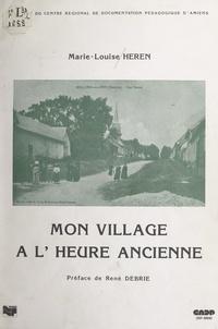 Centre régional de documentati et Marie-Louise Heren - Mon village à l'heure ancienne.