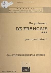 Centre régional de documentati et  Fontaine - Un professeur de français, pour quoi faire ? - Troisième synthèse régionale, Quimper, décembre 1973.