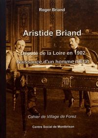 Roger Briand - Les cahiers de Village de Forez N° 1, octobre 2004 : Aristide Briand, député de la Loire en 1902 - Naissance d'un homme d'Etat.