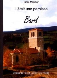 Emile Meunier - Les cahiers de Village de Forez N° 34, septembre 200 : Bard, il était une paroisse.