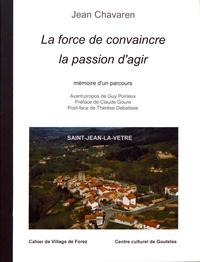 Jean Chavaren - Les cahiers de Village de Forez N° 36, novembre 2007 : La force de convaincre, la passion d'agir - Mémoire d'un parcours.