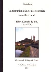 Claude Latta - Les cahiers de Village de Forez N° 43, février 2008 : La formation d'une classe ouvrière en milieu rural - Saint-Romain-le-Puy (1893-1914).