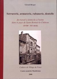 Gérard Berger - Les cahiers de Village de Forez N° 44, mars 2008 : Serrurerie, armurerie, rubanerie, dentelle - Du travail à domicile à l'usine dans le pays de Saint-Bonnet-le-Château (XVIIIe-XXe siècle).