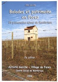 Joël Jallon - Les cahiers de Village de Forez N° 47, juin 2008 : Balades et patrimoine en Forez - 25 promenades autour de Montbrison, 2e cahier.