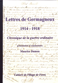 Maurice Damon - Les cahiers de Village de Forez N° 55, novembre 2008 : Lettres de Germagneux (1914-1918) - Chronique de la guerre ordinaire.