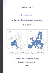 Claude Latta - Les cahiers de Village de Forez N° 59, février 2009 : Histoire de la construction européenne (1945-2009).