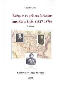 Claude Latta - Les cahiers de Village de Forez N° 63, mai 2009 : Evêques et prêtres foréziens aux Etats-Unis (1817-1870).