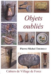 Pierre-Michel Therrat - Les cahiers de Village de Forez N° 65, juin 2009 : Objets oubliés.