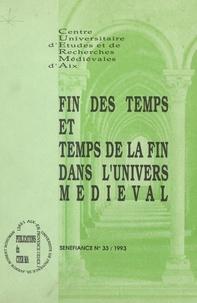 Centre universitaire d'études - Fin des temps et temps de la fin dans l'univers médiéval - Communications présentées au 18e Colloque du Centre universitaire d'études et de recherches médiévales d'Aix, février 1993.