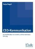 CEO-Kommunikation - als machtvolles Instrument zur Unternehmensführung.