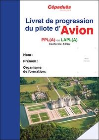 Cépaduès - Livret de progression du pilote d'avion - PPL (A) ou LAPL (A).