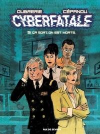 Cépanou et Clément Oubrerie - Cyberfatale Tome 1 : Si ça sort, on est morts.