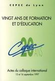 CEPEC Lyon - Vingt ans de formation et d'éducation - Actes du colloque international 15 et 16 septembre 1997.