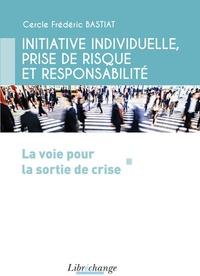 Cercle Frédéric Bastiat - Initiative individuelle, prise de risque et responsabilité - La voie pour la sortie de crise.