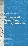 Cercle Freudien - Par surcroît ? Symptôme, vérité, guérison.