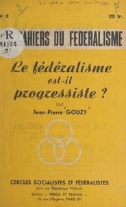 Cercles socialistes et fédéral et Jean-Pierre Gouzy - Le fédéralisme est-il progressiste ?.