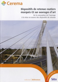 Dispositifs de retenue routiers marqués CE sur ouvrages d'art - De la conception de louvrage à la mise en oeuvre des dispositifs de retenue.pdf